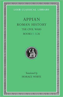 Roman History, Volume III: The Civil Wars, Books 1-3.26 (Loeb Classical Library)