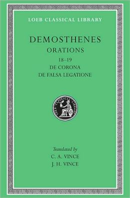 Orations, Volume II: Orations 18-19: De Corona, De Falsa Legatione (Loeb Classical Library)