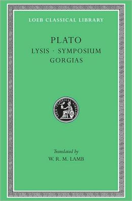 Volume III, Lysis. Symposium. Gorgias (Loeb Classical Library)