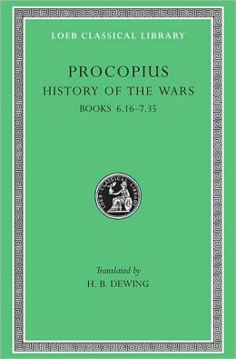 Volume IV, History of the Wars: Books 6.16-7.35. (Gothic War) (Loeb Classical Library)
