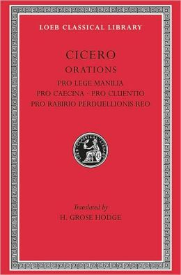 Volume IX, Orations: Pro Lege Manilia. Pro Caecina. Pro Cluentio. Pro Rabirio Perduellionis Reo. (Loeb Classical Library)