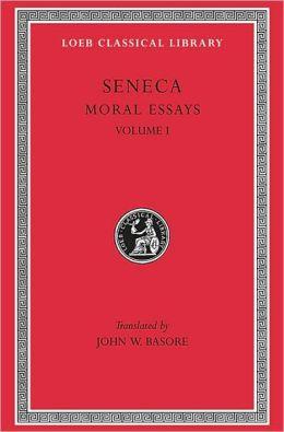Volume I, Moral Essays I: De Providentia. De Constantia. De Ira. De Clementia. (Loeb Classical Library)