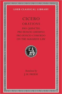 Volume VI, Orations: Pro Quinctio. Pro Roscio Amerino. Pro Roscio Comoedo. On the Agrarian Law. (Loeb Classical Library)
