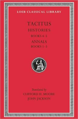 Volume III, Histories: Books 4-5. Annals: Books 1-3 (Loeb Classical Library)