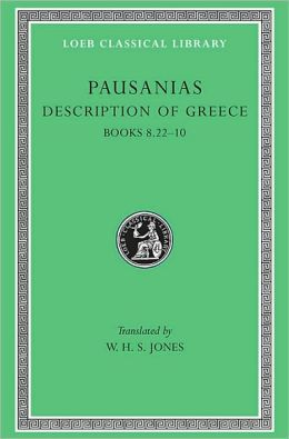 Description of Greece, Volume IV: Books 8.22-10 (Arcadia, Boeotia, Phocis and Ozolian Locri) (Loeb Classical Library)