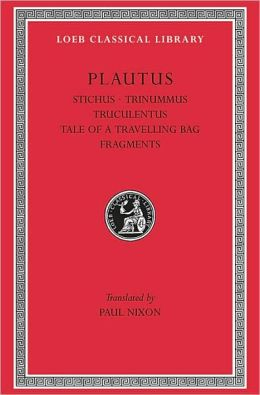 Volume V, Stichus. Trinummus. Truculentus. Tale of a Travelling Bag. Fragments. (Loeb Classical Library)