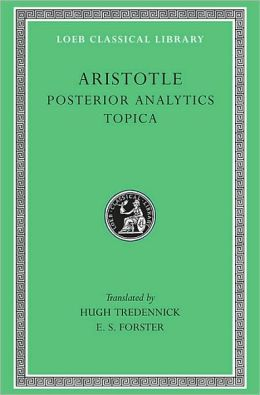 Volume II, Posterior Analytics. Topica (Loeb Classical Library)