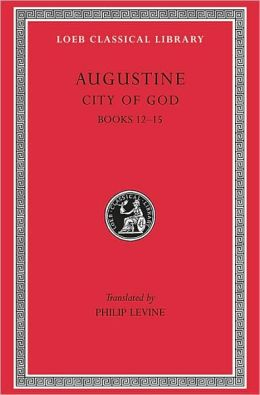 City of God, Volume IV: Books 12-15 (Loeb Classical Library)