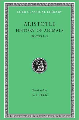 Volume IX, History of Animals: Books 1-3 (Loeb Classical Library)