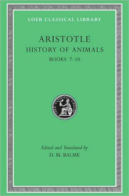 Volume XI, History of Animals: Books 7-10 (Loeb Classical Library)