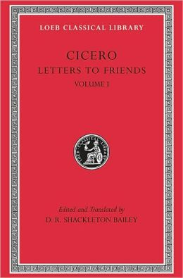 Volume XXV, Letters to Friends: Volume I (Loeb Classical Library)