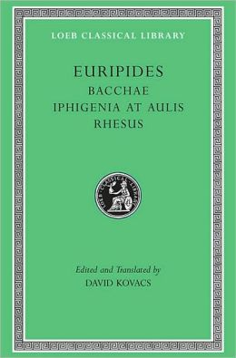 Volume VI, Bacchae. Iphigenia at Aulis. Rhesus (Loeb Classical Library)