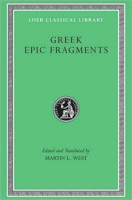 Greek Epic Fragments: From the Seventh to the Fifth Centuries BC (Loeb Classical Library)