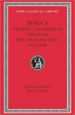 Volume IX, Tragedies II: Oedipus. Agamemnon. Thyestes. Hercules on Oeta. Octavia. (Loeb Classical Library)