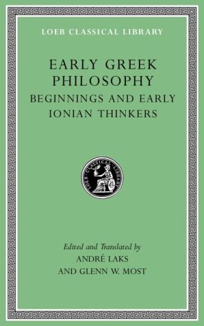 Early Greek Philosophy, Volume I: Beginnings and Early Ionian Thinkers (Loeb Classical Library)