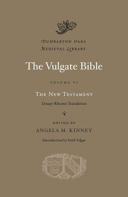 The Vulgate Bible, Volume VI: The New Testament: Douay-Rheims Translation
