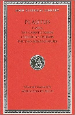Volume II: Casina. The Casket Comedy. Curculio. Epidicus. The Two Menaechmuses (Loeb Classical Library)