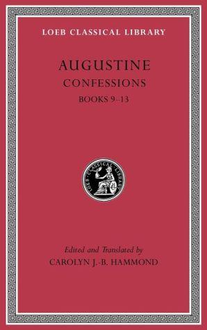 Confessions, Volume II: Books 9-13 (Loeb Classical Library)