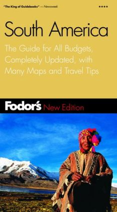 Fodor's South America the Guide for All Budgets, Completely Updated with Many Maps and Travel Tips