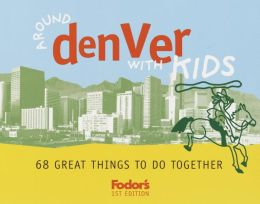 Fodor's Around Denver with Kids