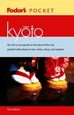Kyoto the All-in-One Guide to the Best of the City Packed with Places to Eat, Sleep, Shop, and Explore