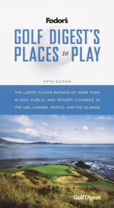 Golf Digest's Places to Play the Latest Player Ratings of More Than 6,500 Public and Resort Courses in the U. S. A. , Canada, Mexico and the Islands