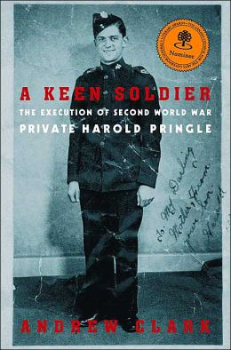 A Keen Soldier: The Execution of Second World War Private Harold Pringle (DO NOT ORDER - Canadian Edition)