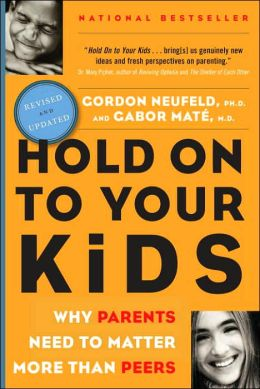 Hold On to Your Kids: Why Parents Need to Matter More Than Peers