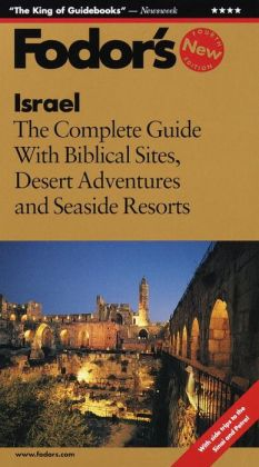 Fodor's Israel the Complete Guide with Biblical Sites, Desert Adventures and Seaside Resorts (Fodor's Gold Guides Series)