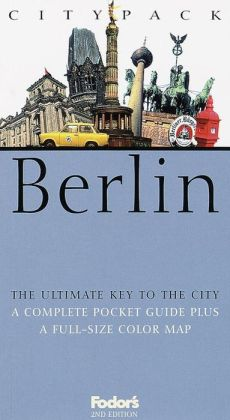 Fodor's Citypack Berlin: The Ultimate Key to the City: A Complete Pocket Guide plus a Full-Size Map
