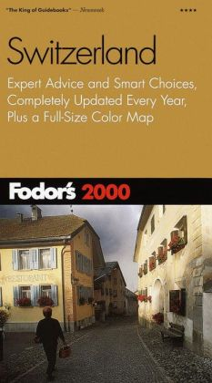 Fodor's Switzerland 2000 Expert Advice and Smart Choices, Completely Updated Every Year, Plus a Full-Size Map (Fodor's Gold Guides Series)