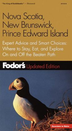 Fodor's Nova Scotia, New Brunswick, Prince Edward Island Expert Advice and Smart Choices Where to Stay, Eat, and Explore On (Fodor's Gold Guides Series)