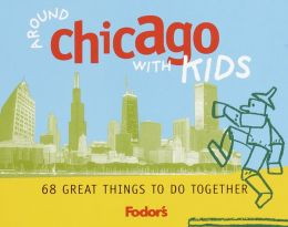 Fodor's Around Chicago with Kids 68 Great Things To Do Together