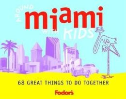 Fodor's Around Miami with Kids