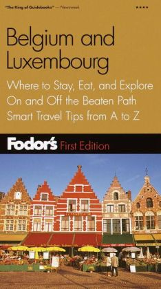 Belgium and Luxembourg Where to Stay, Eat, and Explore on and off the Beaten Path, Smart Travel Tips from A to Z