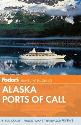 Fodor's Alaska Ports of Call, 13th Edition