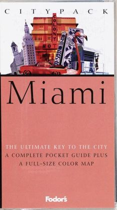 Fodor's Citypack Miami the Ultimate Key to the City A Complete Pocket Guide plus a Full-Size Map