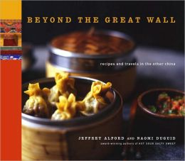Beyond the Great Wall: Recipes and Travels in the Other China
