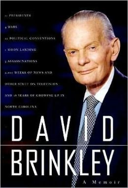 David Brinkley: 11 Presidents, 4 Wars, 22 Political Conventions, 1 Moon Landing, 3 Assassinations, 2,000 Weeks of News and Other Stuff on Television and 18 Years of Growing up in North Carolina