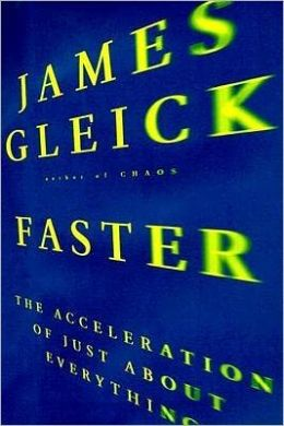 Faster; The Acceleration of Just about Everything