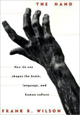 The Hand: How Its Development Shaped the Brain, Language, and Human Culture
