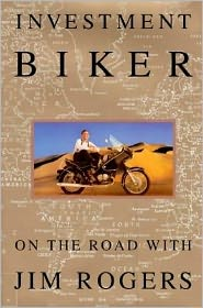 Investment Biker; On the Road with Jim Rogers