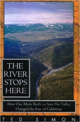 River Stops Here: How One Man's Battle To:Save His Valley Changed the Fate of California