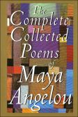 Book Cover Image. Title: The Complete Collected Poems of Maya Angelou, Author: Maya Angelou