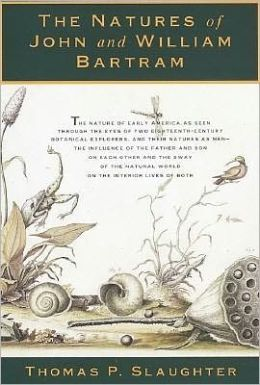 The Natures of John and William Bartram: Two Pioneering Naturalists, Father and Son, in the Wilderness of Eighteenth-Century America