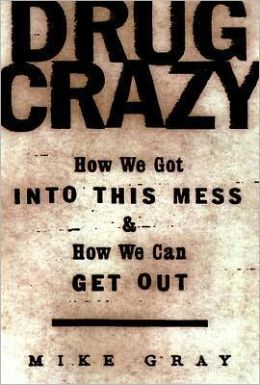 Drug Crazy: How We Got into this Mess & How We Can Get Out