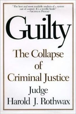 Guilty Guilty Guilty: The Collapse of Criminal Justice