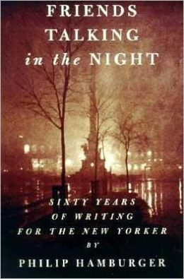 Friends Talking in the Night; Sixty Years of Writing for the New Yorker
