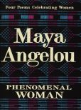 Book Cover Image. Title: Phenomenal Woman:  Four Poems Celebrating Women, Author: Maya Angelou
