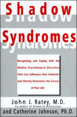 Shadow Syndromes: Recognizing and Coping with the Hidden Psychological Disorders That Can Influence Your Behavior and Silently Determine the Course of Your Life